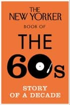 The New Yorker Book of the 60s - Story of a Decade ebook by Random House