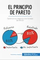 El principio de Pareto - Optimice su negocio con la regla del 80/20 ebook by 50Minutos.es