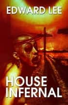 House Infernal ebook by Edward Lee