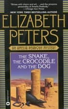The Snake, the Crocodile, and the Dog ebook by Elizabeth Peters