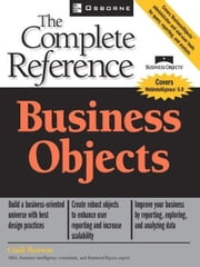 Business Objects: The Complete Reference: The Complete Reference ebook by Howson, Cindi