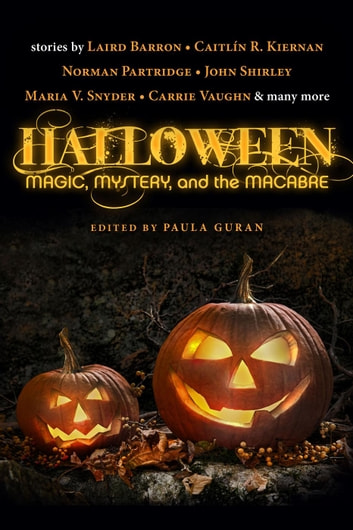 Halloween: Magic, Mystery, and the Macabre ebook by Paula Guran