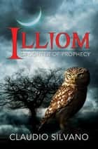 Illiom, Daughter of Prophecy - Destiny of Fire, #1 ebook by Claudio Silvano
