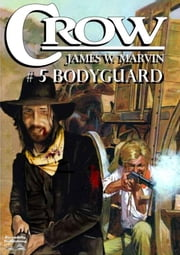 Bodyguard - A Crow Western ebook by James W. Marvin