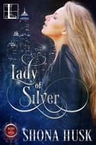 Lady of Silver ebook by Shona Husk