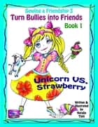 "Sewing a Friendship 3 ""Turn Bullies into Friends"" Book 1 ""Unicorn VS. Strawberry"" ebook by Natalie Tinti"
