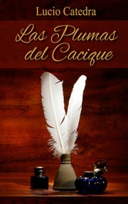 Las Plumas del Cacique ebook by Lucio Cátedra