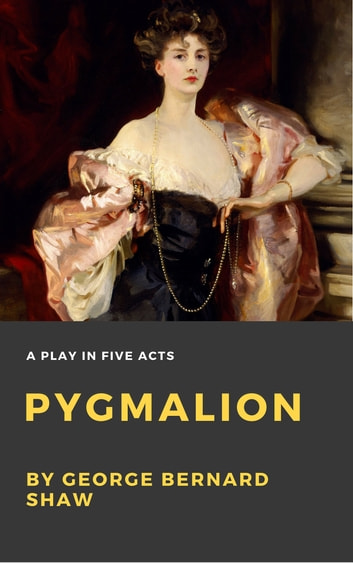"""an essay on the play pygmalion by george bernard shaw Below you will find four outstanding thesis statements / paper topics for """"pygmalion"""" by george bernard shaw that can be used as essay starters."""