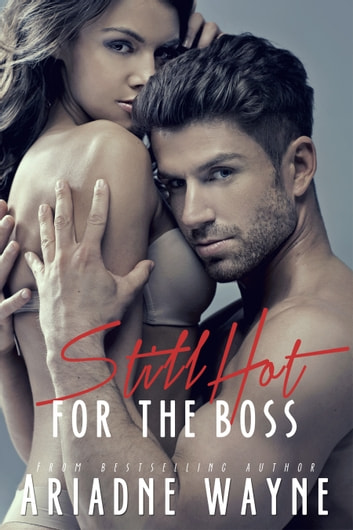 Still Hot For The Boss (Book 2) ebook by Ariadne Wayne