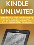 Kindle Unlimited: What You Must Know Before Purchasing & How to Maximize the Use of Your Kindle Unlimited eBook Subscription ebook by Fred Rey