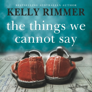 The Things We Cannot Say audiobook by Kelly Rimmer