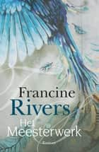 Het meesterwerk ebook by Francine Rivers