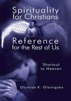 Spirituality for Christians Reference for the Rest of Us ebook by Olumide K. Olamigoke