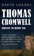 Thomas Cromwell - Servant to Henry VIII ebook by Professor David Loades