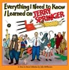 Everything I Need to Know I Learned on Jerry Springer ebook by John McPherson