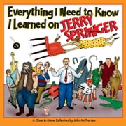 Everything I Need to Know I Learned on Jerry Springer - A Close to Home Collection ebook by John McPherson