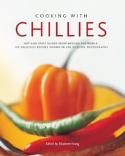 Cooking with Chillies:150 Delicious Recipes Shown in 250 Sizzling Photographs ebook by Elizabeth Young