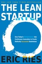 The Lean Startup - How Today's Entrepreneurs Use Continuous Innovation to Create RadicallySuccessful Businesses ebook by Eric Ries