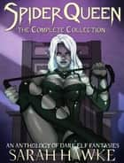 Spider Queen: The Complete Collection ebook by Sarah Hawke