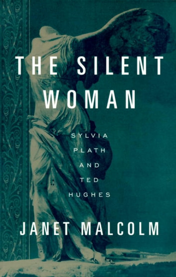 The Silent Woman - Sylvia Plath and Ted Hughes eBook by Janet Malcolm