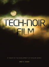 Tech-Noir Film - A Theory of the Development of Popular Genres ebook by Emily Auger