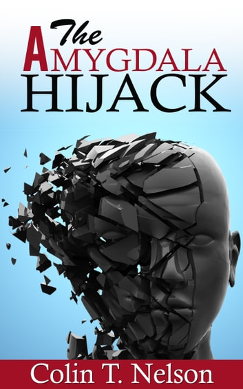 The Amygdala Hijack ebook by Colin T. Nelson