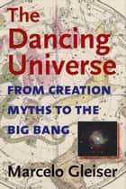 The Dancing Universe ebook by Marcelo Gleiser