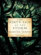 The Dirty Side of the Storm: Poems ebook by Martha Serpas