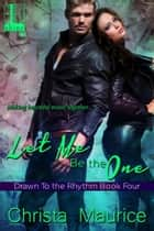Let Me Be The One ebook by Christa Maurice