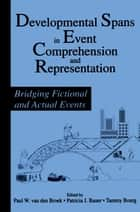 Developmental Spans in Event Comprehension and Representation - Bridging Fictional and Actual Events ebook by Paul van den Broek, Patricia J. Bauer, Tammy Bourg