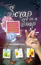 Scrap in a Snap: Proven 15 Minute Solutions for the Busy Scrapbooker ebook by Autumn Craig