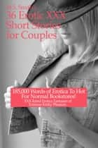 36 Erotic XXX Stories Couples ebook by The Smith Couple