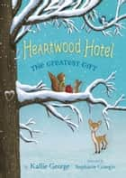 Heartwood Hotel, Book 2: The Greatest Gift ebook by Kallie George, Stephanie Graegin