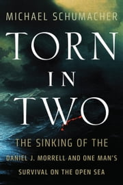 Torn in Two - The Sinking of the Daniel J. Morrell and One Man's Survival on the Open Sea ebook by Michael Schumacher