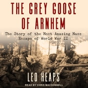 The Grey Goose of Arnhem - The Story of the Most Amazing Mass Escape of World War II audiobook by