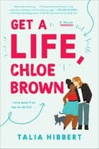 Get a Life, Chloe Brown - A Novel ebook by Talia Hibbert