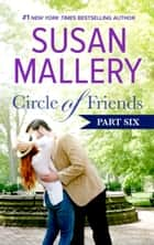 Circle of Friends: Part 6 of 6 ebook by Susan Mallery