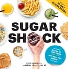 Sugar Shock - The Hidden Sugar in Your Food and 100+ Smart Swaps to Cut Back ebook by Carol Prager, Valerie Goldstein, MS RD CDE,...