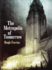 The Metropolis of Tomorrow ebook by Hugh Ferriss
