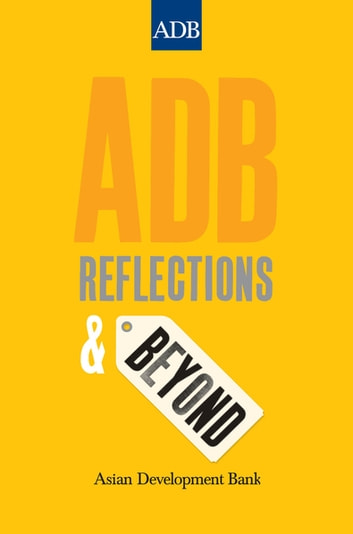 ADB - Reflections and Beyond ebook by Asian Development Bank