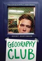 Geography Club ebook by Brent Hartinger