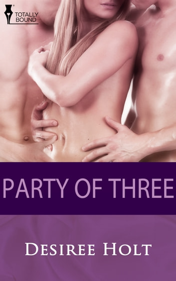 Party of Three ebook by Desiree Holt