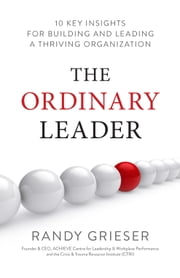 The Ordinary Leader - 10 Key Insights for Building and Leading a Thriving Organization ebook by Randy Grieser