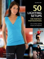 50 Lighting Setups for Portrait Photographers - Easy-To-Follow Lighting Designs and Diagrams, Vol. 2 ebook by Steven H Begleiter