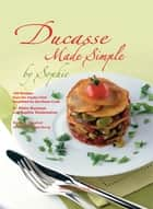 Ducasse made simple by Sophie ebook by