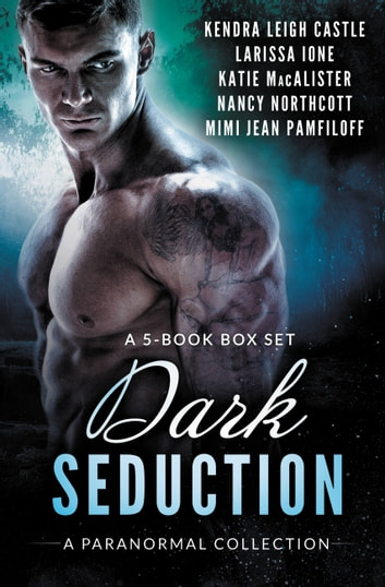 Dark Seduction Box Set - A Paranormal Romance Collection ebook by Kendra Leigh Castle,Larissa Ione,Katie MacAlister,Nancy Northcott,Mimi Jean Pamfiloff