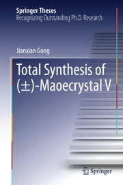 Total Synthesis of (±)-Maoecrystal V ebook by Jianxian Gong