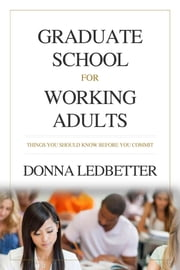 Graduate School for Working Adults - Things You Should Know Before You Commit ebook by Donna Ledbetter