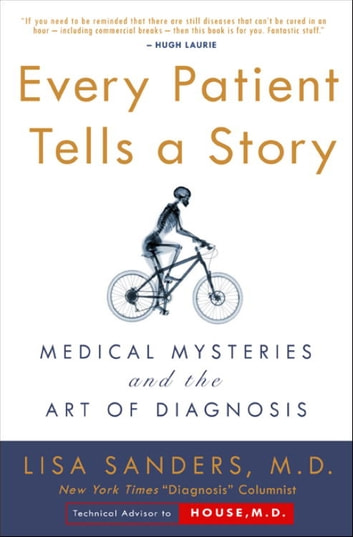 Every Patient Tells a Story - Medical Mysteries and the Art of Diagnosis ebook by Lisa Sanders