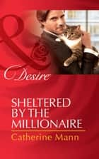 Sheltered by the Millionaire (Mills & Boon Desire) (Texas Cattleman's Club: After the Storm, Book 3) 電子書 by Catherine Mann